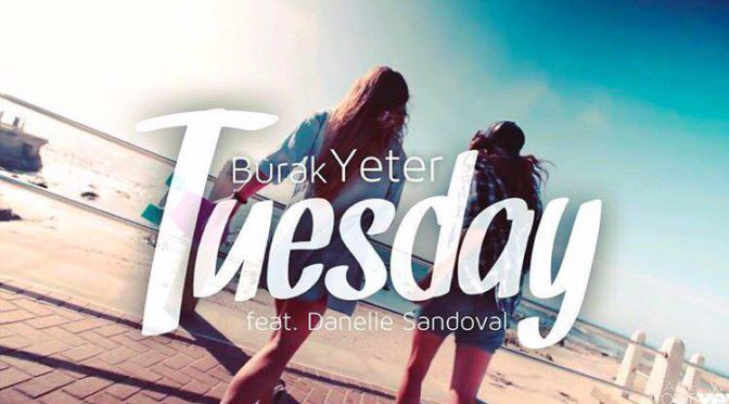 Burak Yeter – Tuesday ft. Danelle Sandoval